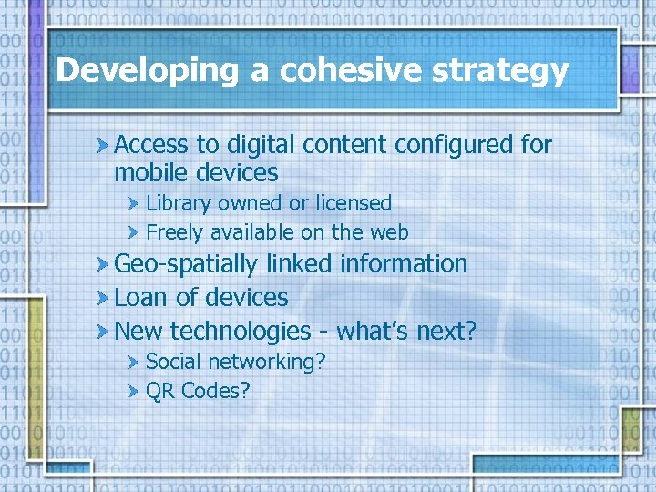 Developing a cohesive strategy Access to digital content configured for mobile devices Library owned