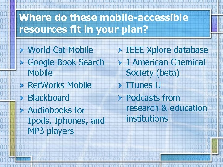Where do these mobile-accessible resources fit in your plan? World Cat Mobile Google Book