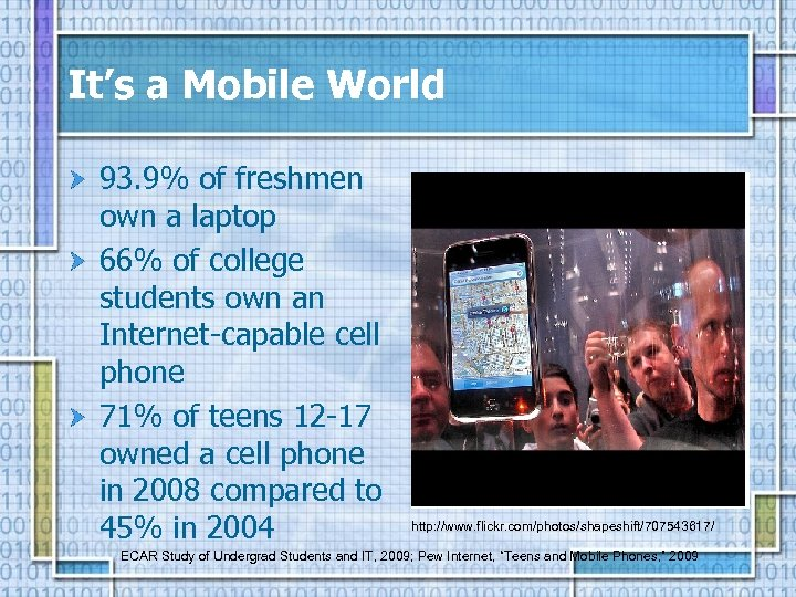 It's a Mobile World 93. 9% of freshmen own a laptop 66% of college