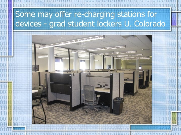 Some may offer re-charging stations for devices - grad student lockers U. Colorado