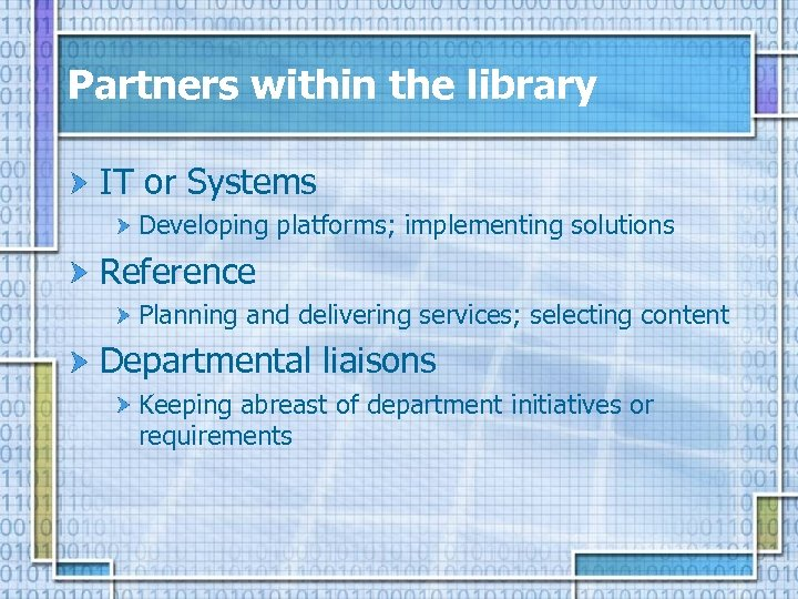Partners within the library IT or Systems Developing platforms; implementing solutions Reference Planning and