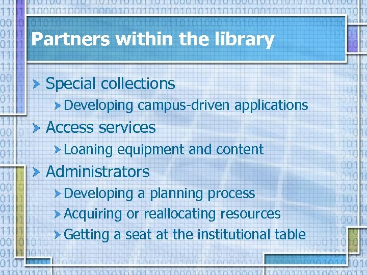 Partners within the library Special collections Developing campus-driven applications Access services Loaning equipment and