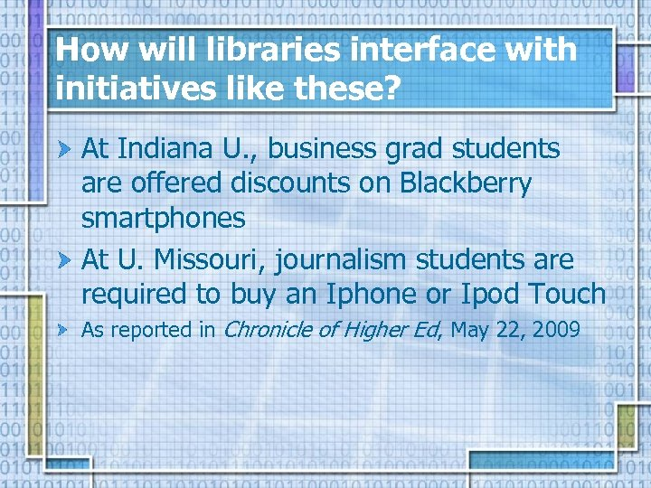How will libraries interface with initiatives like these? At Indiana U. , business grad