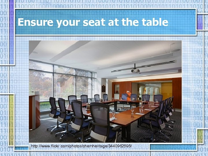 Ensure your seat at the table http: //www. flickr. com/photos/chemheritage/3440962595/