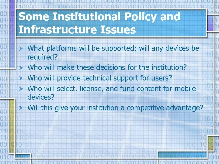 Some Institutional Policy and Infrastructure Issues What platforms will be supported; will any devices