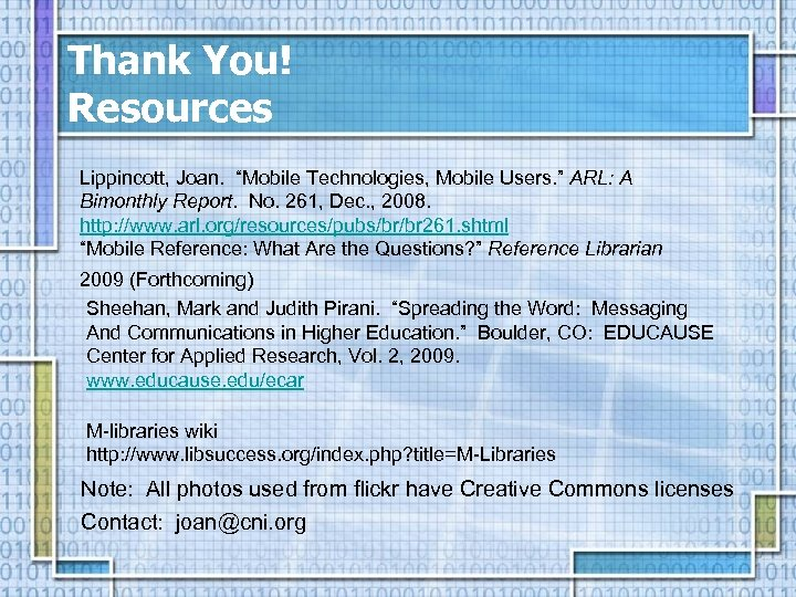 """Thank You! Resources Lippincott, Joan. """"Mobile Technologies, Mobile Users. """" ARL: A Bimonthly Report."""