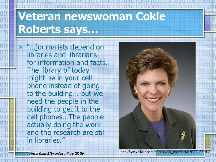 """Veteran newswoman Cokie Roberts says… """"…journalists depend on libraries and librarians for information and"""
