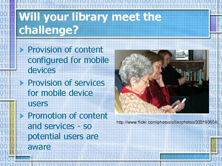 Will your library meet the challenge? Provision of content configured for mobile devices Provision