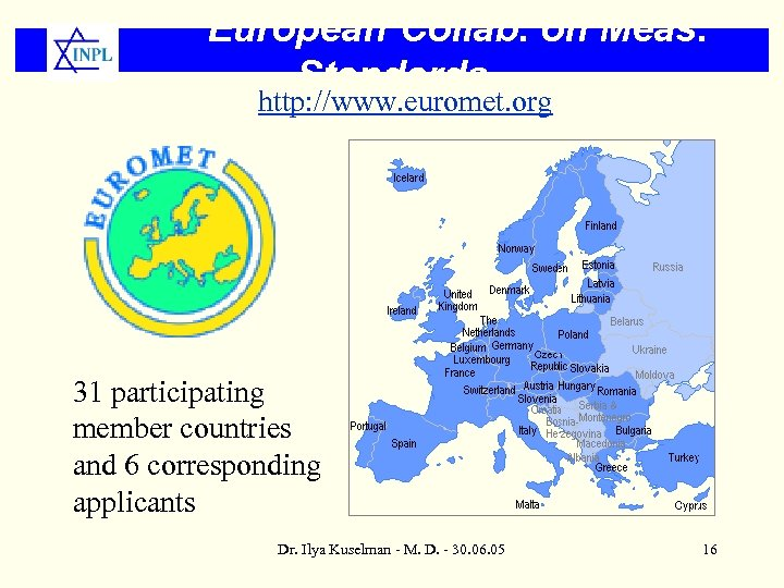 European Collab. on Meas. Standards http: //www. euromet. org 31 participating member countries and