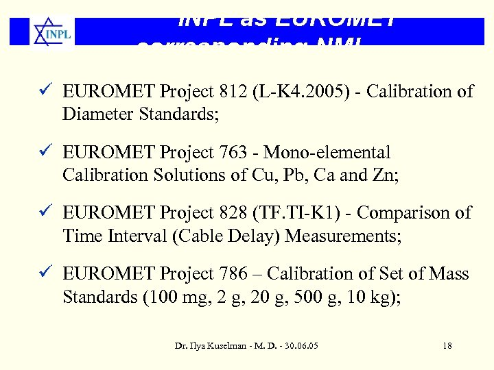 INPL as EUROMET corresponding NMI ü EUROMET Project 812 (L-K 4. 2005) - Calibration