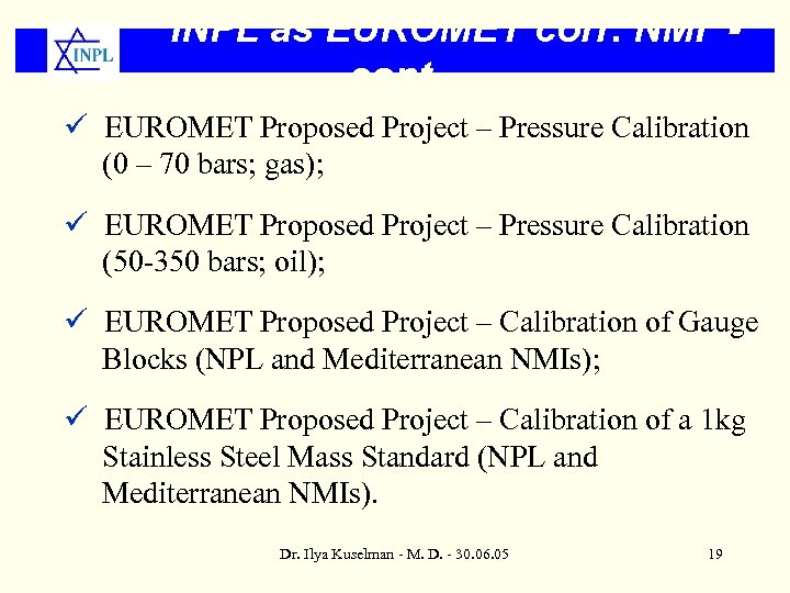 INPL as EUROMET corr. NMI cont. ü EUROMET Proposed Project – Pressure Calibration (0