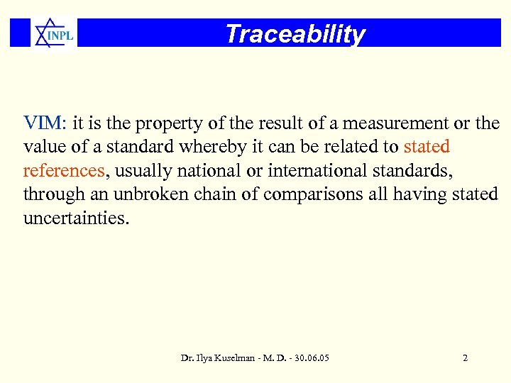 Traceability VIM: it is the property of the result of a measurement or the