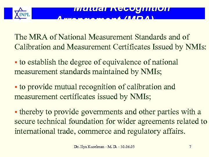 Mutual Recognition Arrangement (MRA) The MRA of National Measurement Standards and of Calibration and