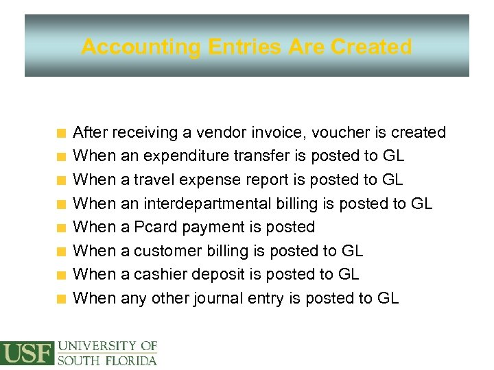Accounting Entries Are Created After receiving a vendor invoice, voucher is created When an