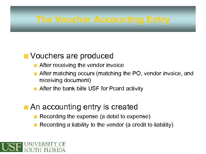 The Voucher Accounting Entry Vouchers are produced After receiving the vendor invoice After matching