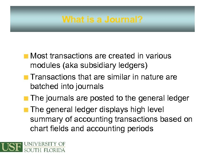 What is a Journal? Most transactions are created in various modules (aka subsidiary ledgers)