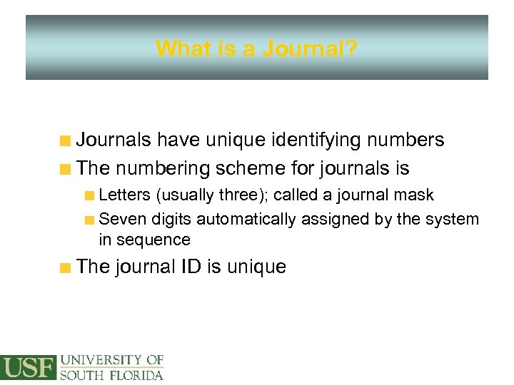 What is a Journal? Journals have unique identifying numbers The numbering scheme for journals