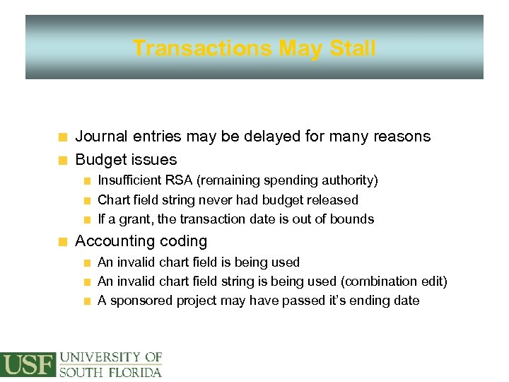 Transactions May Stall Journal entries may be delayed for many reasons Budget issues Insufficient
