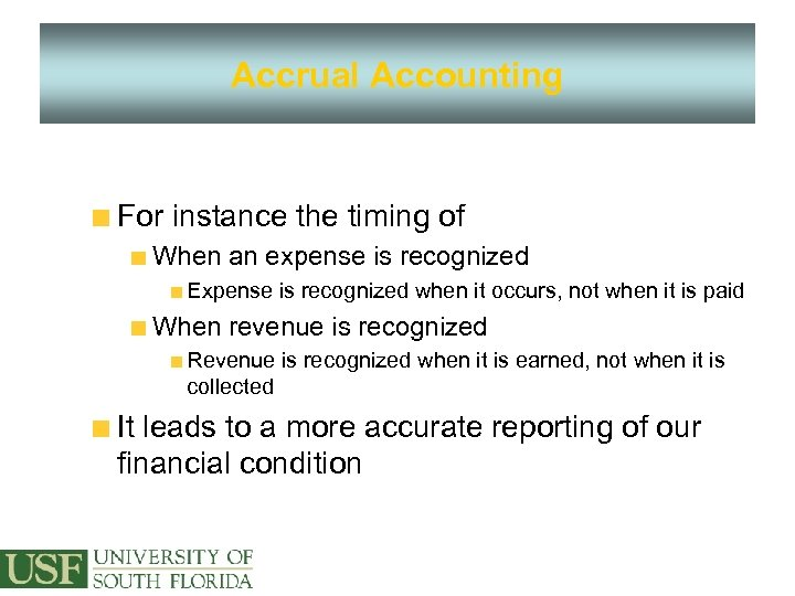 Accrual Accounting For instance the timing of When an expense is recognized Expense is