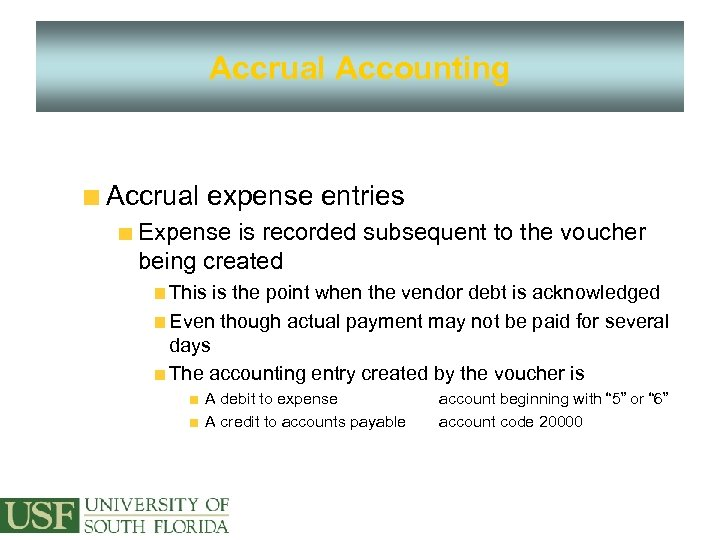 Accrual Accounting Accrual expense entries Expense is recorded subsequent to the voucher being created