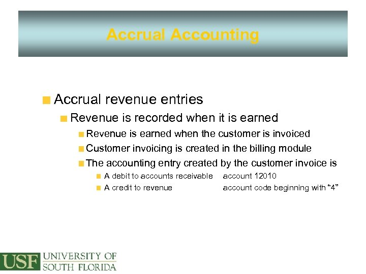 Accrual Accounting Accrual revenue entries Revenue is recorded when it is earned Revenue is