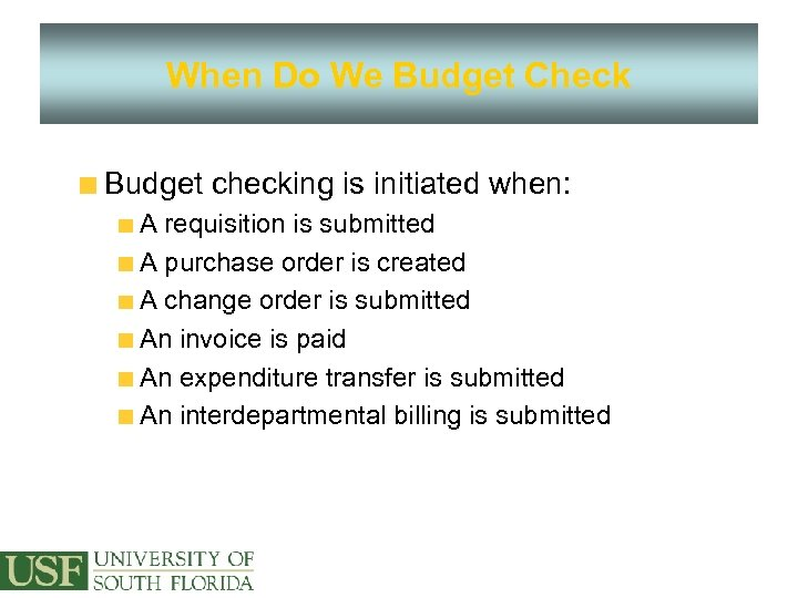 When Do We Budget Check Budget checking is initiated when: A requisition is submitted