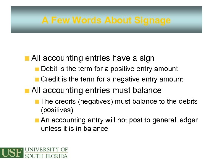 A Few Words About Signage All accounting entries have a sign Debit is the