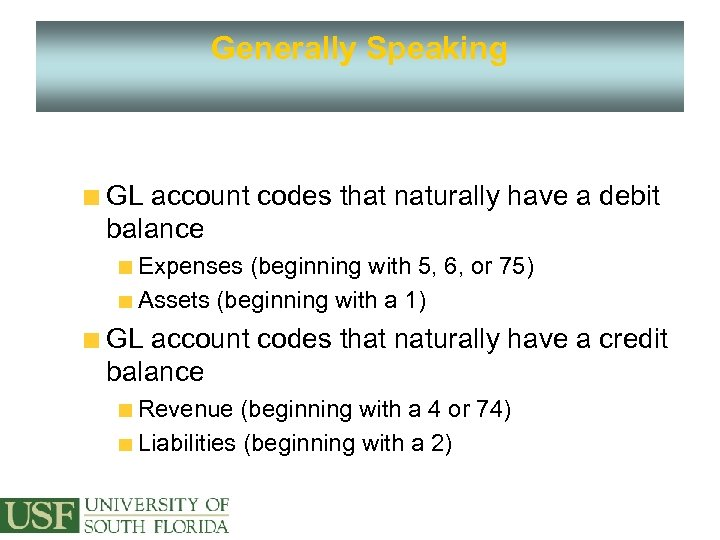 Generally Speaking GL account codes that naturally have a debit balance Expenses (beginning with