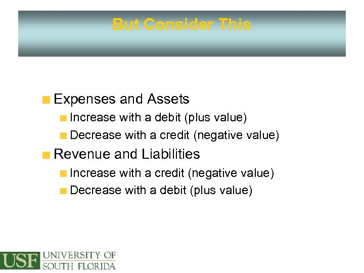 But Consider This Expenses and Assets Increase with a debit (plus value) Decrease with