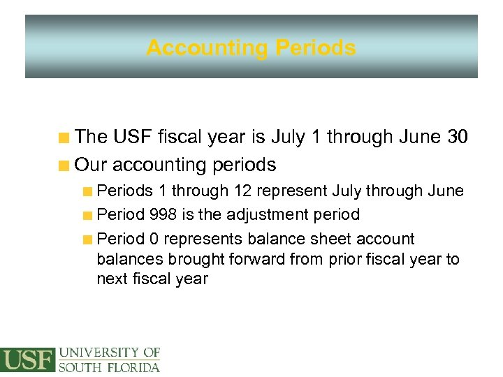 Accounting Periods The USF fiscal year is July 1 through June 30 Our accounting