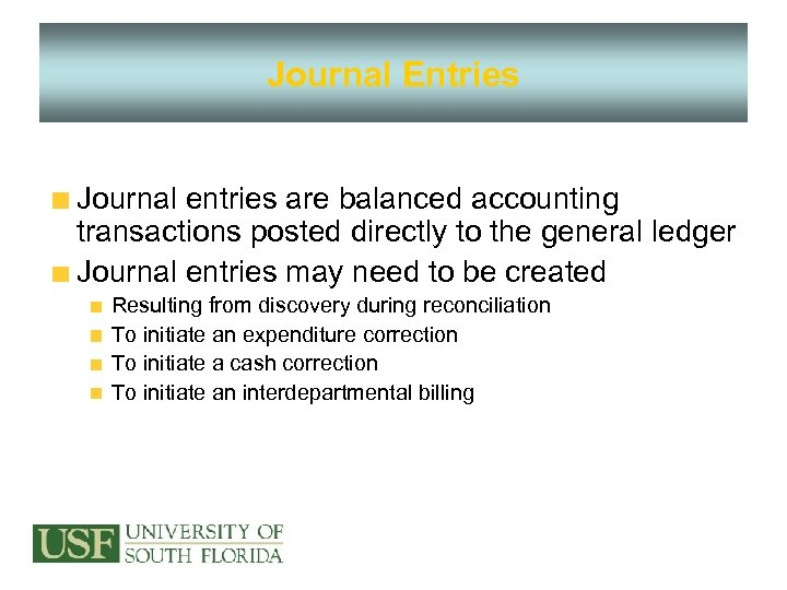 Journal Entries Journal entries are balanced accounting transactions posted directly to the general ledger