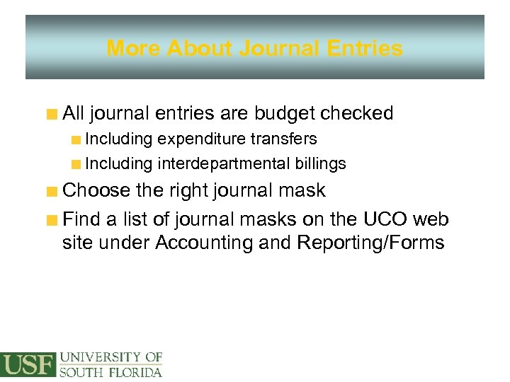 More About Journal Entries All journal entries are budget checked Including expenditure transfers Including