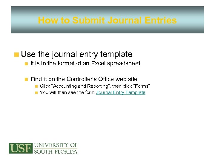 How to Submit Journal Entries Use the journal entry template It is in the