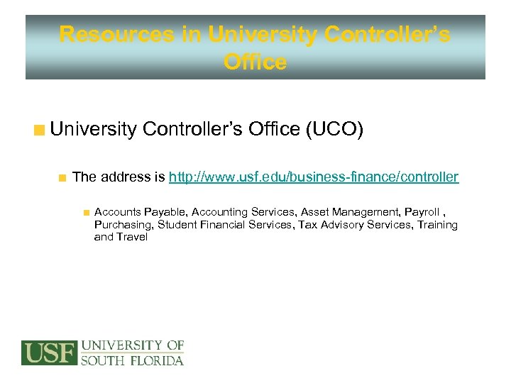 Resources in University Controller's Office (UCO) The address is http: //www. usf. edu/business-finance/controller Accounts