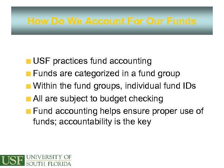 How Do We Account For Our Funds USF practices fund accounting Funds are categorized