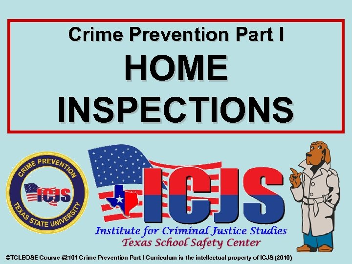 Crime Prevention Part I HOME INSPECTIONS ©TCLEOSE Course #2101 Crime Prevention Part I Curriculum