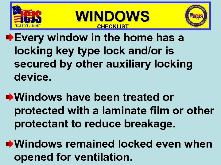 WINDOWS CHECKLIST Every window in the home has a locking key type lock and/or