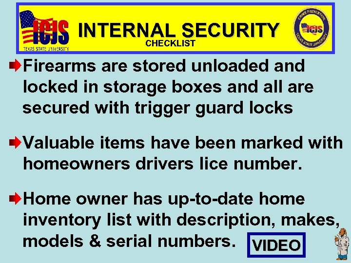 INTERNAL SECURITY CHECKLIST Firearms are stored unloaded and locked in storage boxes and all
