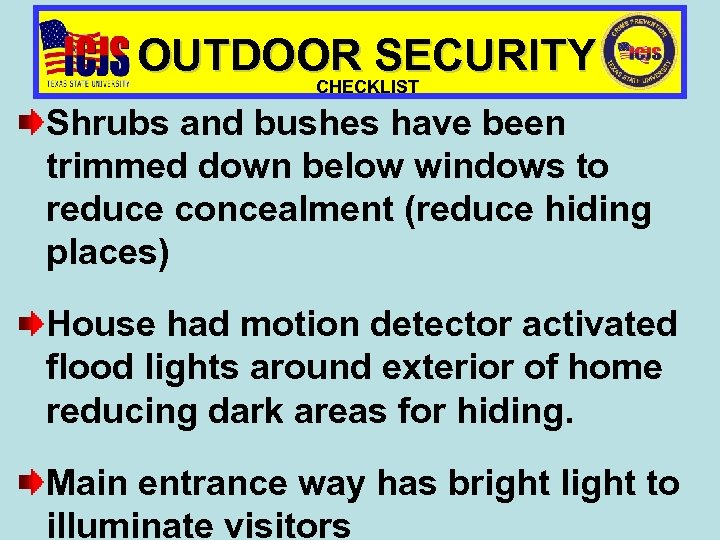 OUTDOOR SECURITY CHECKLIST Shrubs and bushes have been trimmed down below windows to reduce
