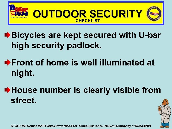 OUTDOOR SECURITY CHECKLIST Bicycles are kept secured with U-bar high security padlock. Front of