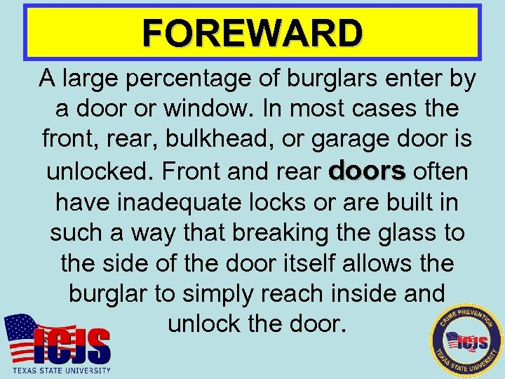 FOREWARD A large percentage of burglars enter by a door or window. In most