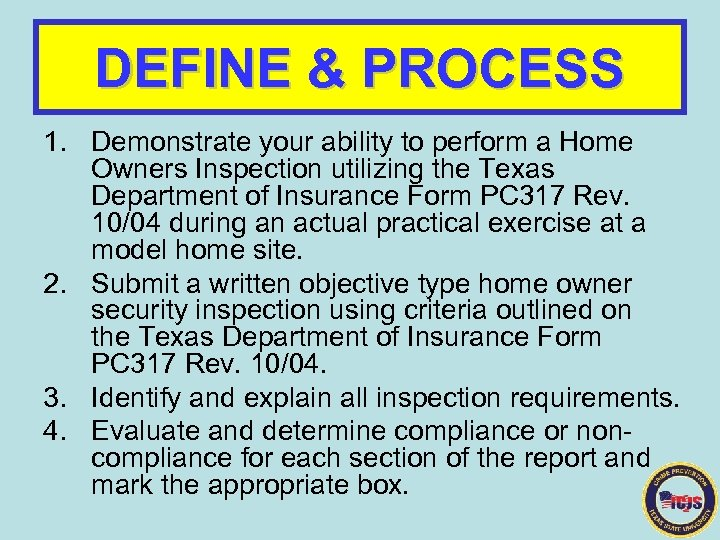 DEFINE & PROCESS 1. Demonstrate your ability to perform a Home Owners Inspection utilizing