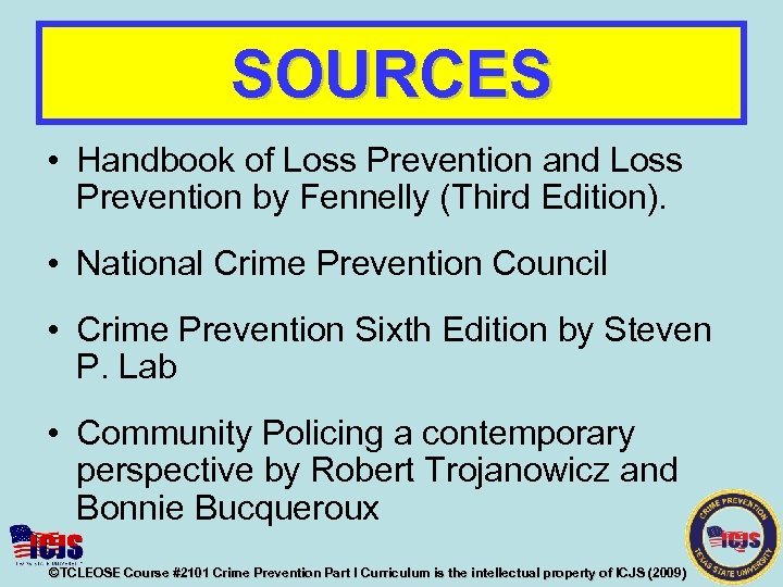 SOURCES • Handbook of Loss Prevention and Loss Prevention by Fennelly (Third Edition). •