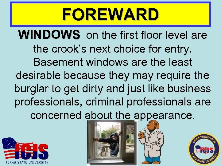 FOREWARD WINDOWS on the first floor level are the crook's next choice for entry.