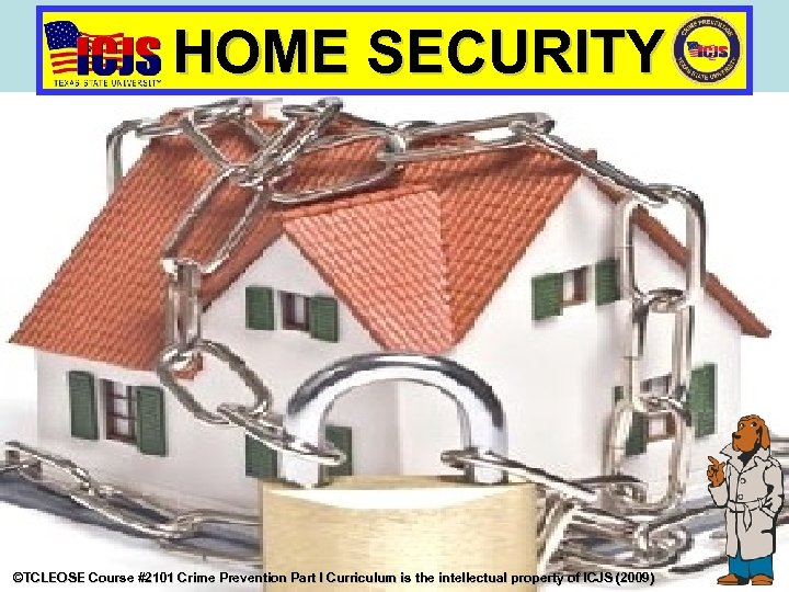 HOME SECURITY ©TCLEOSE Course #2101 Crime Prevention Part I Curriculum is the intellectual property