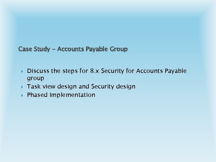 Case Study - Accounts Payable Group Discuss the steps for 8. x Security for