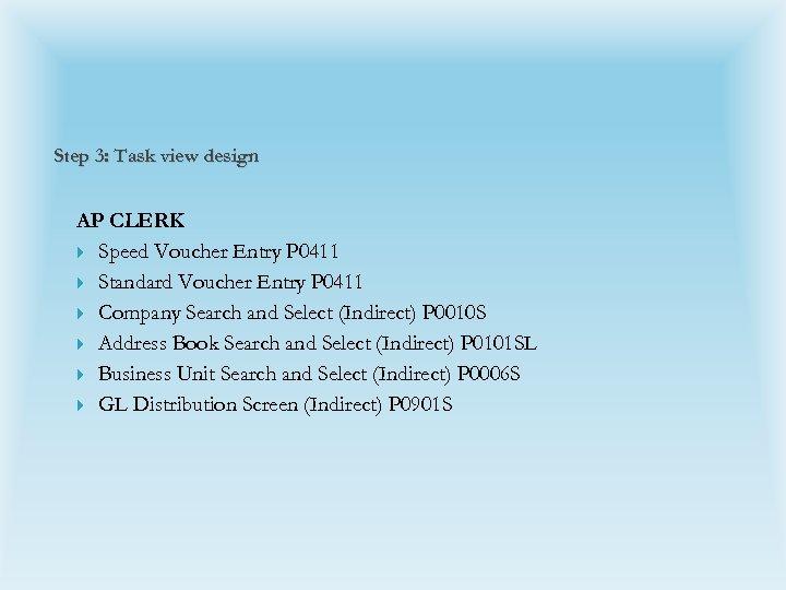 Step 3: Task view design AP CLERK Speed Voucher Entry P 0411 Standard Voucher