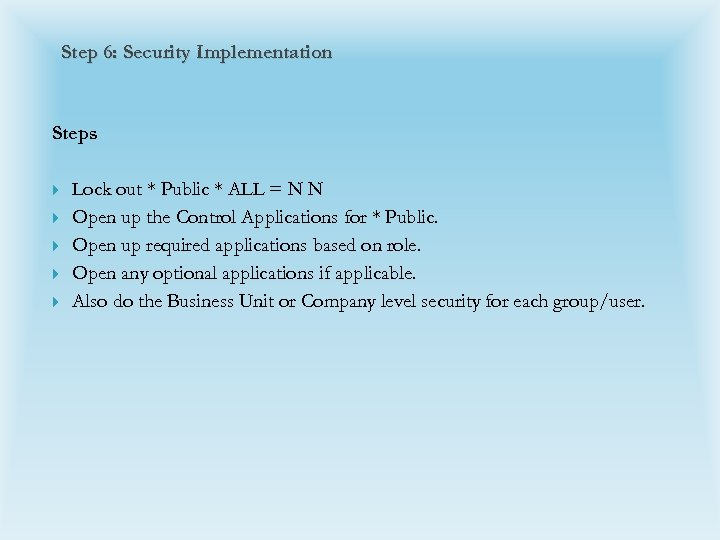 Step 6: Security Implementation Steps Lock out * Public * ALL = N N