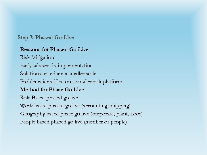 Step 7: Phased Go-Live Reasons for Phased Go Live Risk Mitigation Early winners in