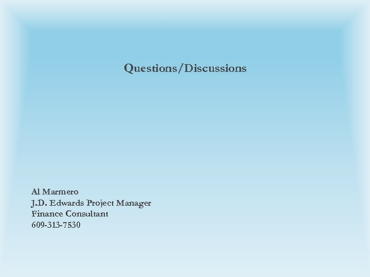Questions/Discussions Al Marmero J. D. Edwards Project Manager Finance Consultant 609 -313 -7530